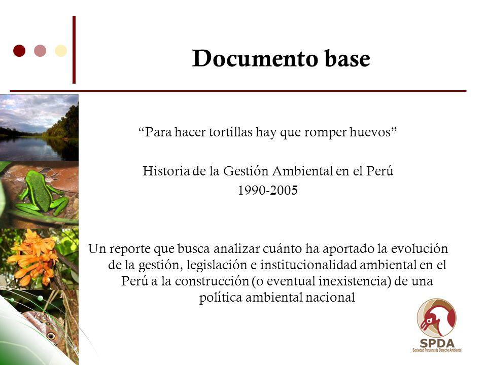 Documento base Para hacer tortillas hay que romper huevos Historia de la Gestión Ambiental en el Perú 1990-2005 Un reporte que busca analizar cuánto h