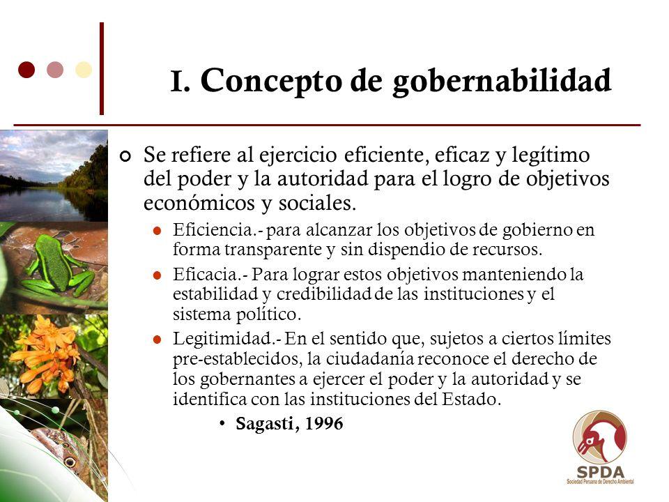 I. Concepto de gobernabilidad Se refiere al ejercicio eficiente, eficaz y legítimo del poder y la autoridad para el logro de objetivos económicos y so