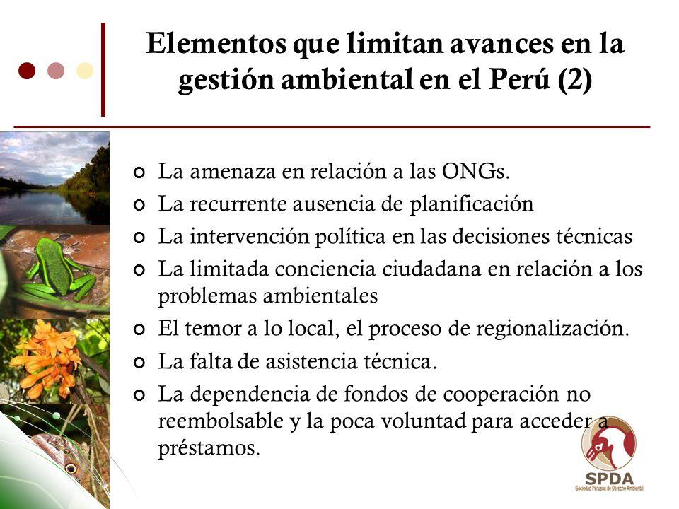 Elementos que limitan avances en la gestión ambiental en el Perú (2) La amenaza en relación a las ONGs. La recurrente ausencia de planificación La int