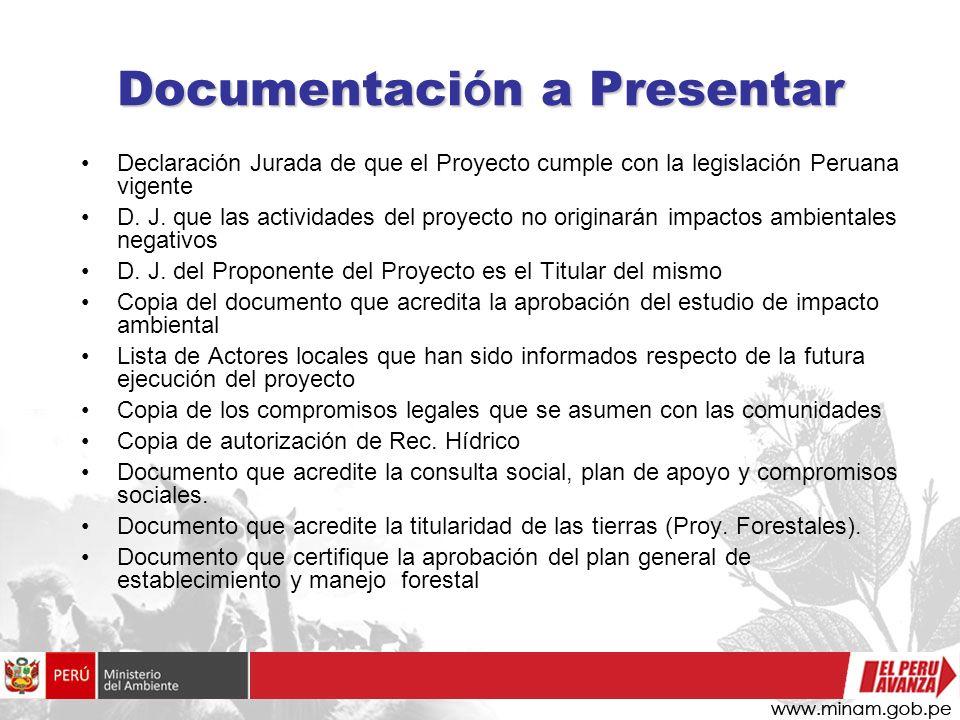 Documentaci ó n a Presentar Declaración Jurada de que el Proyecto cumple con la legislación Peruana vigente D. J. que las actividades del proyecto no