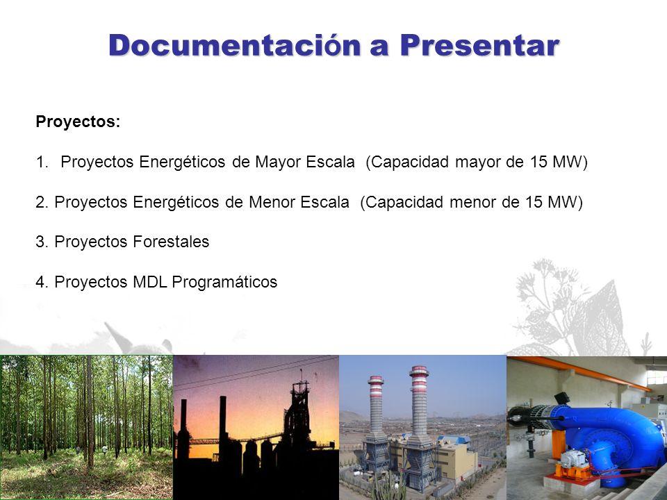 Documentaci ó n a Presentar Proyectos: 1.Proyectos Energéticos de Mayor Escala (Capacidad mayor de 15 MW) 2. Proyectos Energéticos de Menor Escala (Ca