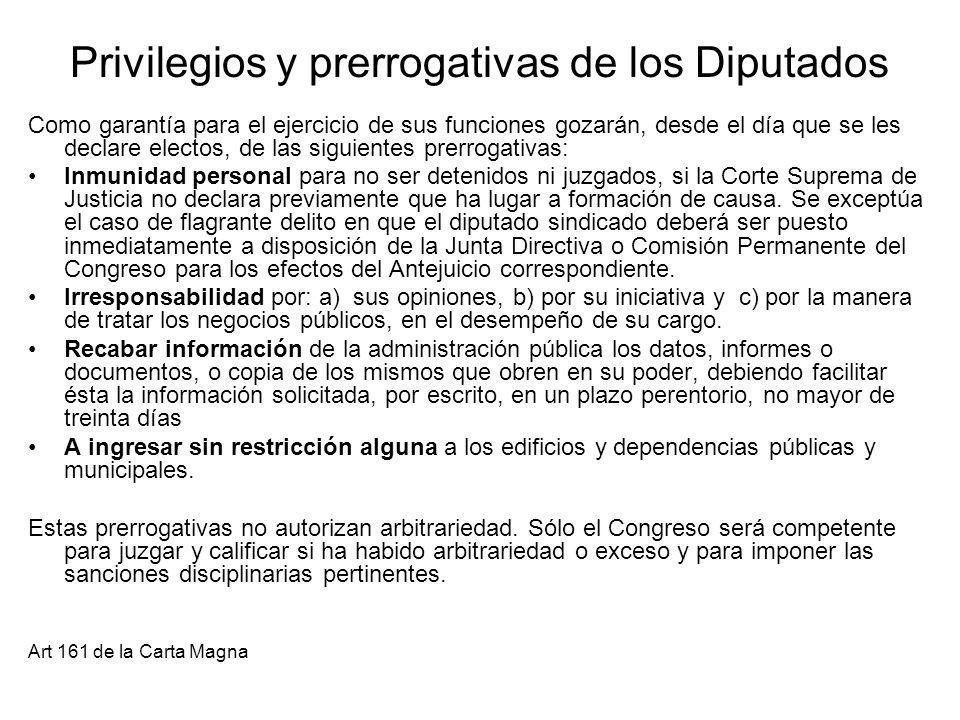 Privilegios y prerrogativas de los Diputados Como garantía para el ejercicio de sus funciones gozarán, desde el día que se les declare electos, de las