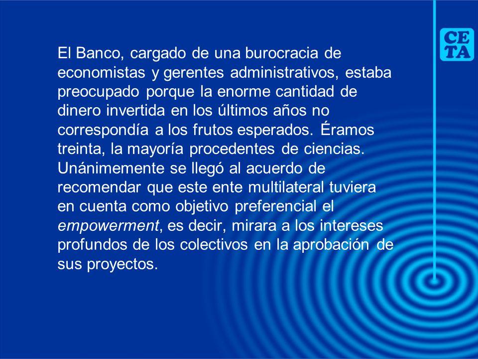 El Banco, cargado de una burocracia de economistas y gerentes administrativos, estaba preocupado porque la enorme cantidad de dinero invertida en los