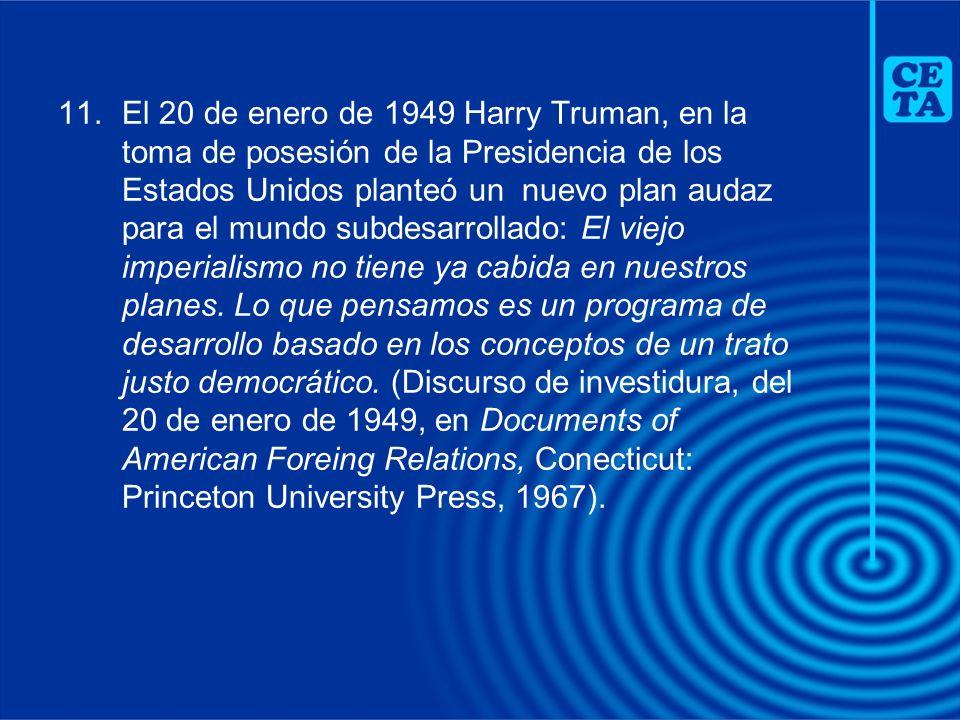 11.El 20 de enero de 1949 Harry Truman, en la toma de posesión de la Presidencia de los Estados Unidos planteó un nuevo plan audaz para el mundo subde