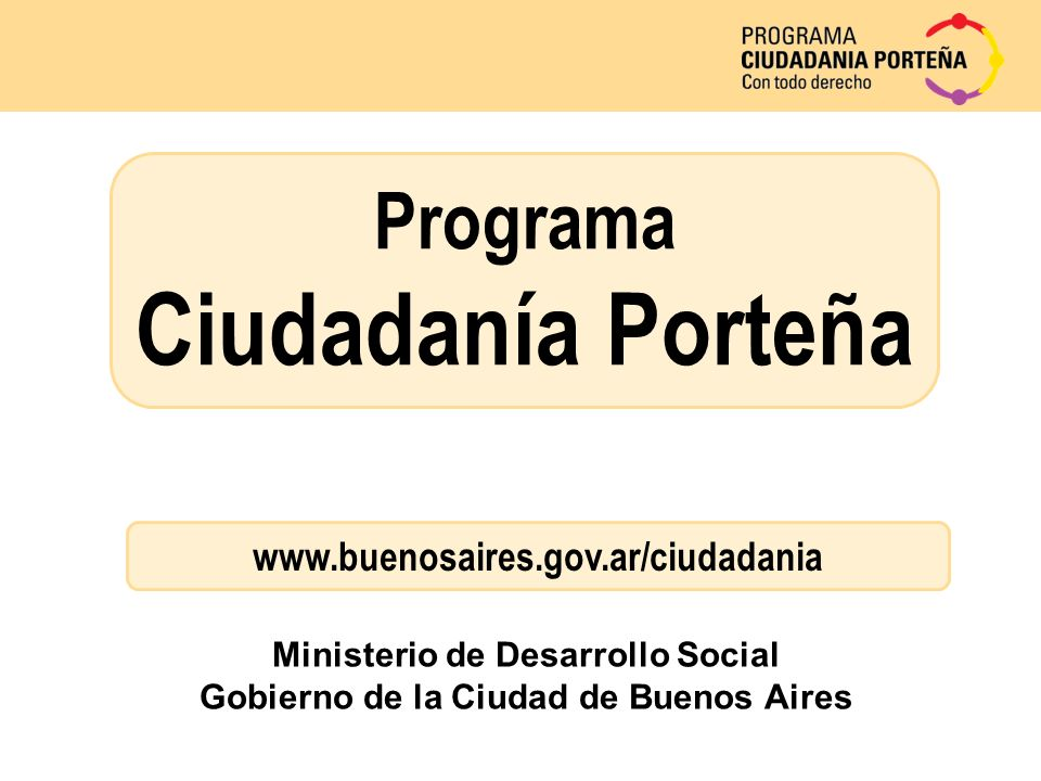 Programa Ciudadanía Porteña Ministerio de Desarrollo Social Gobierno de la Ciudad de Buenos Aires www.buenosaires.gov.ar/ciudadania