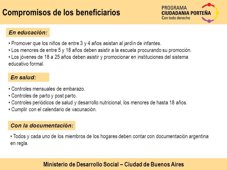 Compromisos de los beneficiarios En educación: Promover que los niños de entre 3 y 4 años asistan al jardín de infantes. Los menores de entre 5 y 18 a