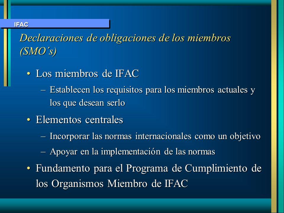 Declaraciones de obligaciones de los miembros (SMO´s) Los miembros de IFACLos miembros de IFAC –Establecen los requisitos para los miembros actuales y