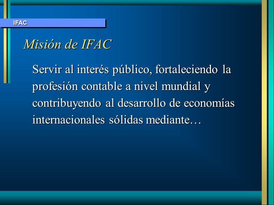Misión de IFAC Servir al interés público, fortaleciendo la profesión contable a nivel mundial y contribuyendo al desarrollo de economías internacional