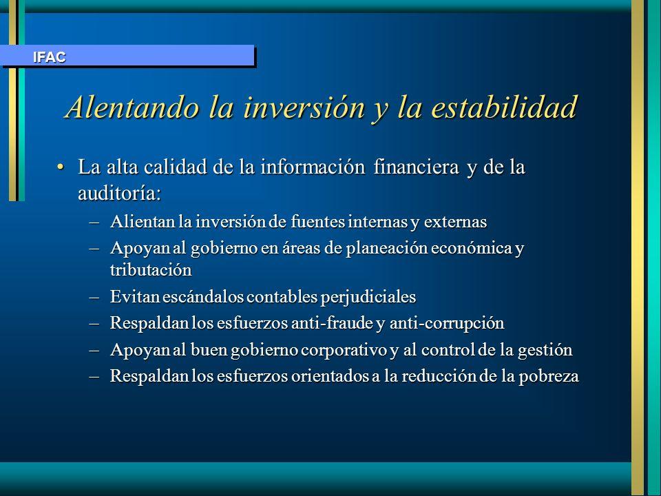 Alentando la inversión y la estabilidad Alentando la inversión y la estabilidad La alta calidad de la información financiera y de la auditoría:La alta