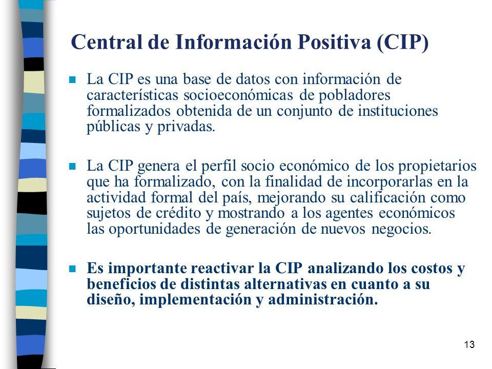 13 Central de Información Positiva (CIP) n La CIP es una base de datos con información de características socioeconómicas de pobladores formalizados obtenida de un conjunto de instituciones públicas y privadas.