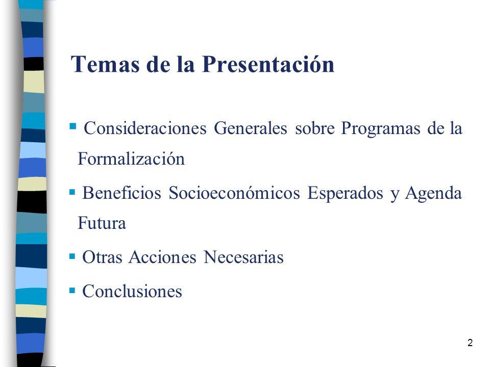 2 Temas de la Presentación Consideraciones Generales sobre Programas de la Formalización Beneficios Socioeconómicos Esperados y Agenda Futura Otras Acciones Necesarias Conclusiones