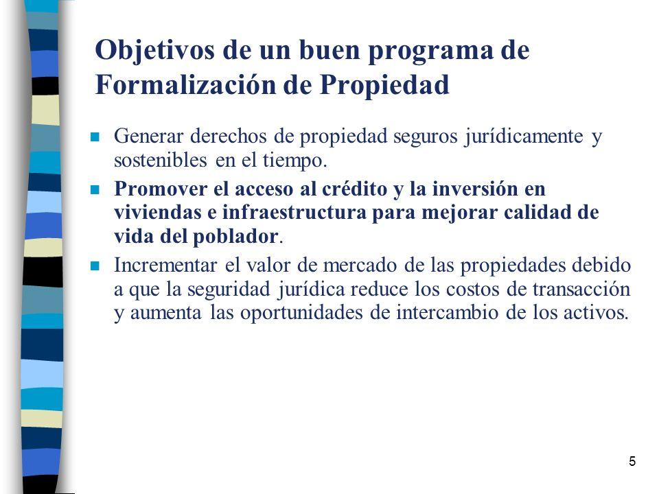 5 Objetivos de un buen programa de Formalización de Propiedad n Generar derechos de propiedad seguros jurídicamente y sostenibles en el tiempo.