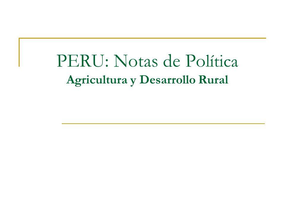 PERU: Notas de Po lítica Agricultura y Desarrollo Rural