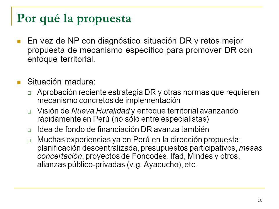 10 Por qué la propuesta En vez de NP con diagnóstico situación DR y retos mejor propuesta de mecanismo específico para promover DR con enfoque territorial.