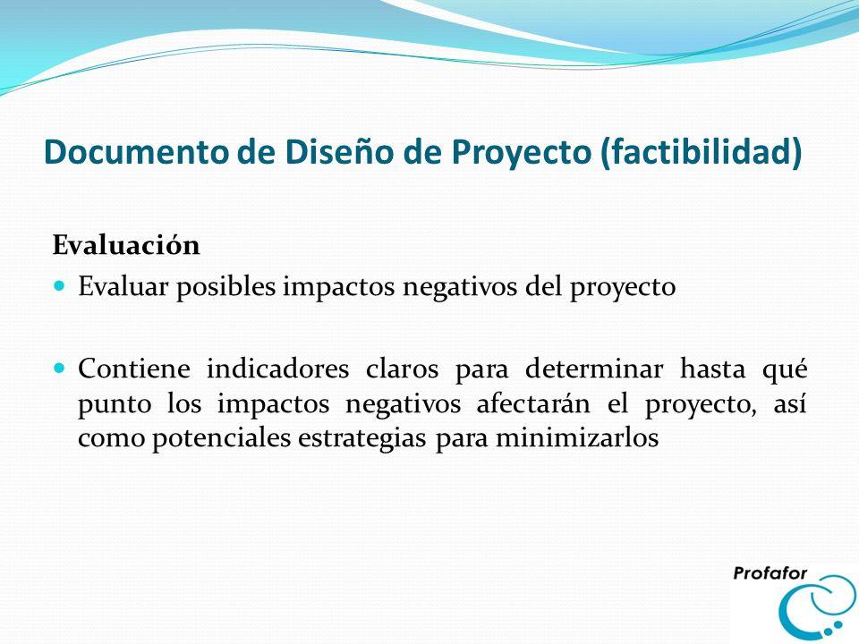 Documento de Diseño de Proyecto (factibilidad) Evaluación Evaluar posibles impactos negativos del proyecto Contiene indicadores claros para determinar
