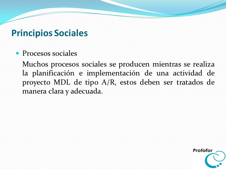 Principios Sociales Procesos sociales Muchos procesos sociales se producen mientras se realiza la planificación e implementación de una actividad de p