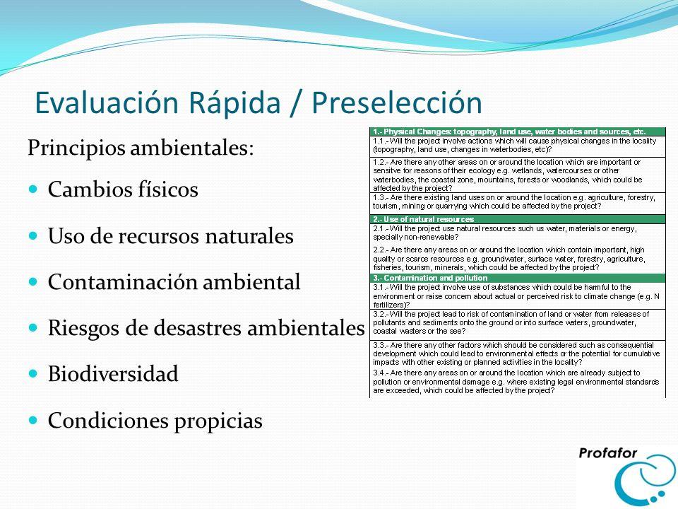 Evaluación Rápida / Preselección Principios ambientales: Cambios físicos Uso de recursos naturales Contaminación ambiental Riesgos de desastres ambien