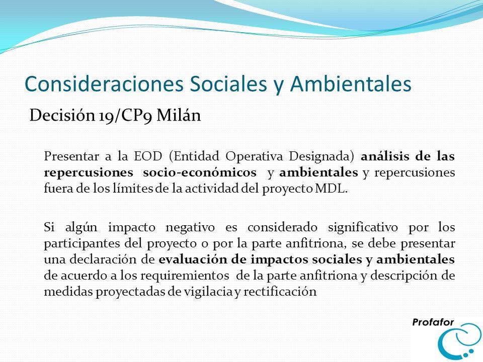 Consideraciones Sociales y Ambientales Decisión 19/CP9 Milán Presentar a la EOD (Entidad Operativa Designada) análisis de las repercusiones socio-econ