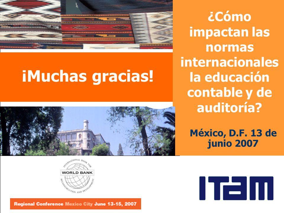 México, D.F. 13 de junio 2007 ¿Cómo impactan las normas internacionales la educación contable y de auditoría? ¡Muchas gracias!