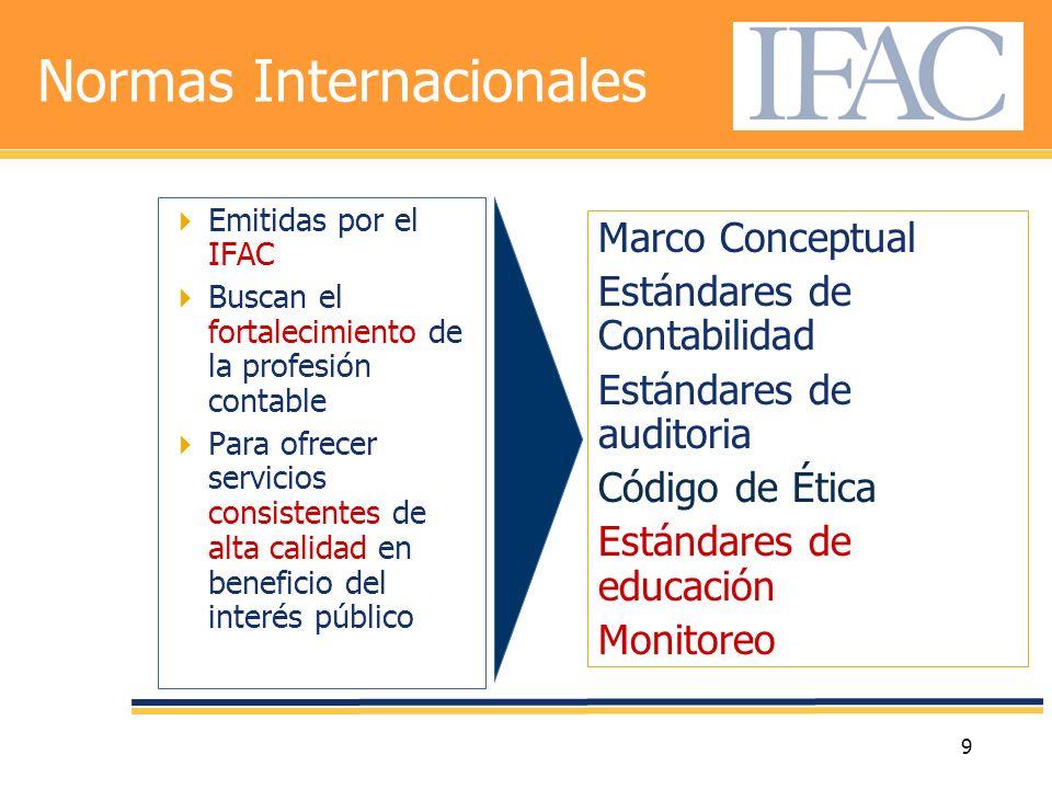 9 Normas Internacionales Emitidas por el IFAC Buscan el fortalecimiento de la profesión contable Para ofrecer servicios consistentes de alta calidad e