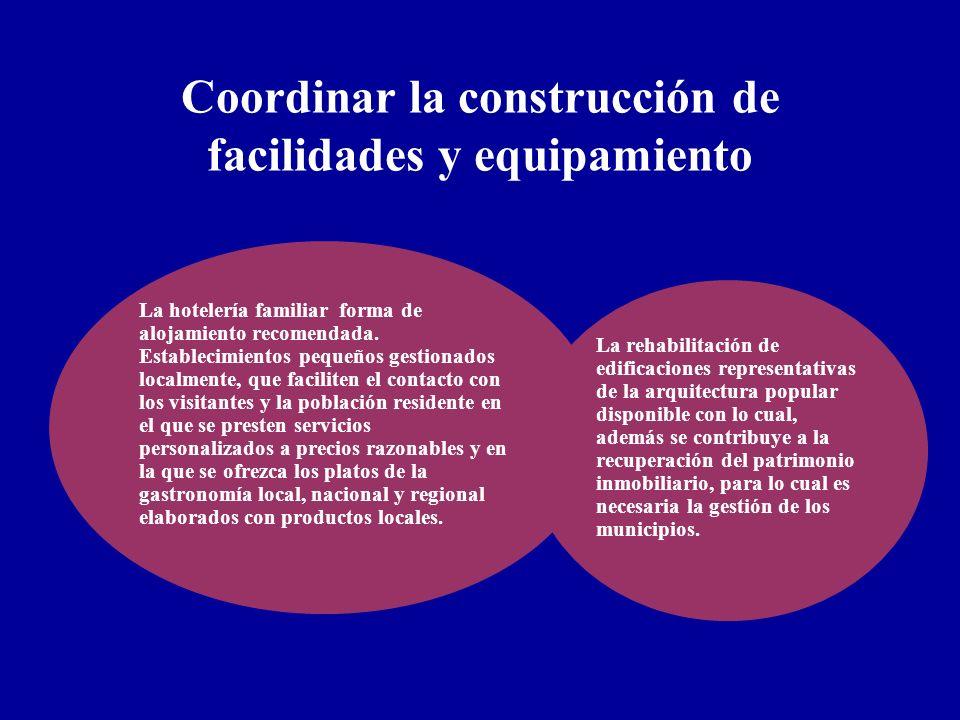 Coordinar la construcción de facilidades y equipamiento La hotelería familiar forma de alojamiento recomendada. Establecimientos pequeños gestionados