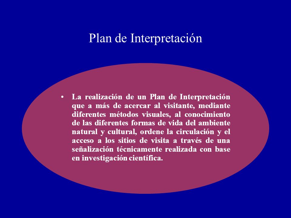 Plan de Interpretación La realización de un Plan de Interpretación que a más de acercar al visitante, mediante diferentes métodos visuales, al conocim