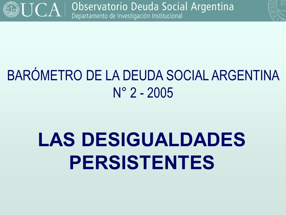 Fuente: Observatorio de la Deuda Social. UCA. BARÓMETRO DE LA DEUDA SOCIAL ARGENTINA N° 2 - 2005 LAS DESIGUALDADES PERSISTENTES