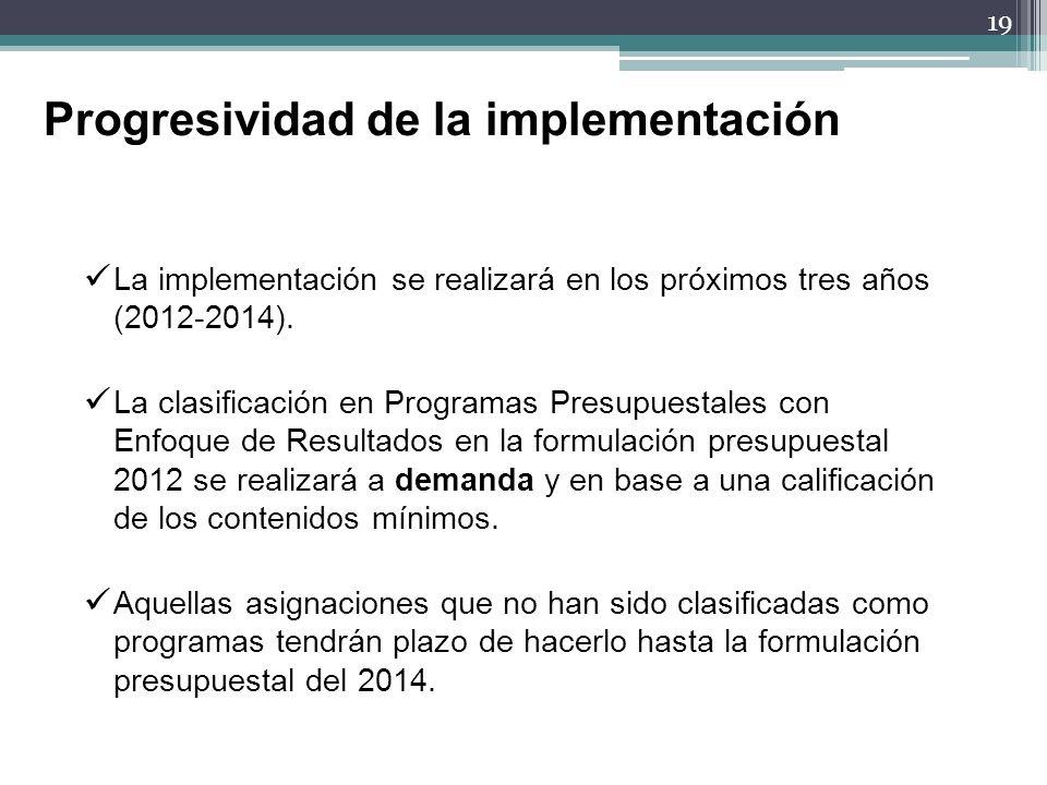 19 La implementación se realizará en los próximos tres años (2012-2014). La clasificación en Programas Presupuestales con Enfoque de Resultados en la