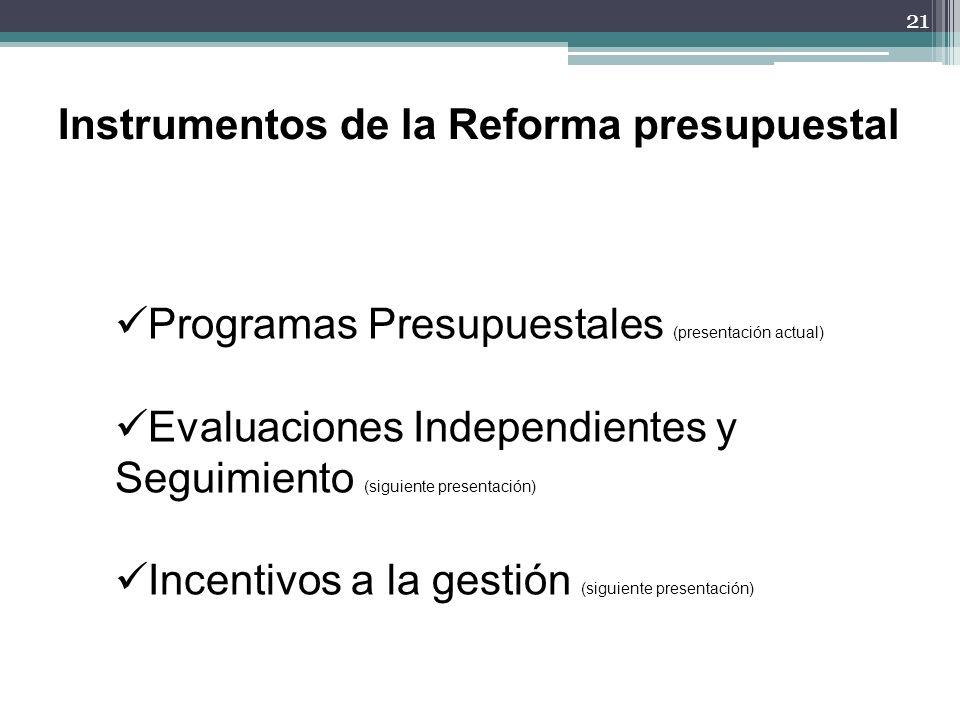 21 Instrumentos de la Reforma presupuestal Programas Presupuestales (presentación actual) Evaluaciones Independientes y Seguimiento (siguiente present