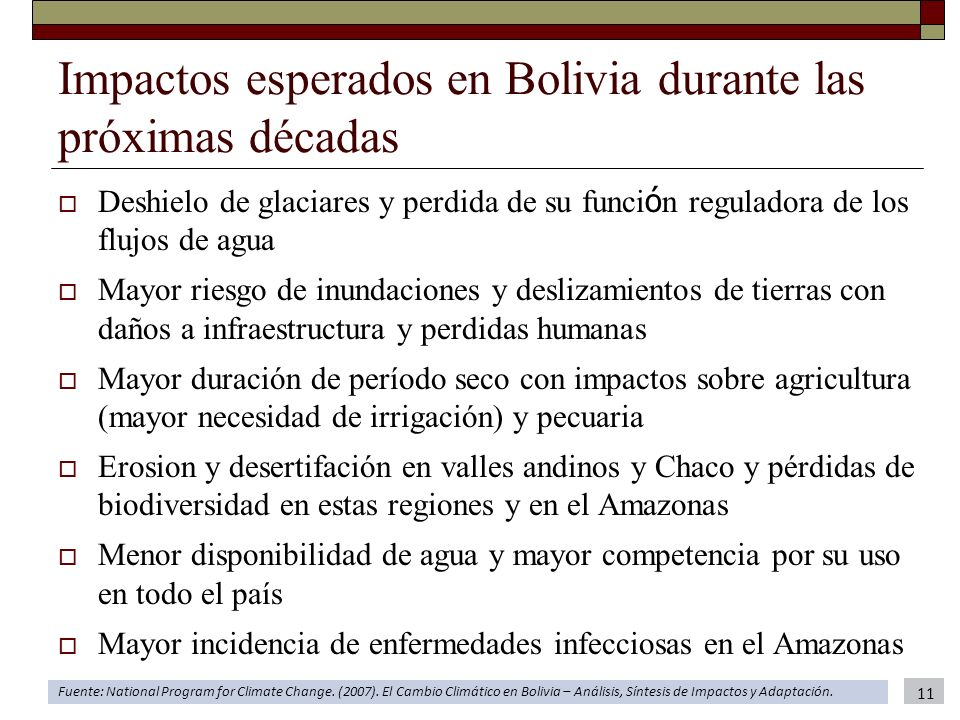 Impactos esperados en Bolivia durante las próximas décadas Deshielo de glaciares y perdida de su funci ó n reguladora de los flujos de agua Mayor ries