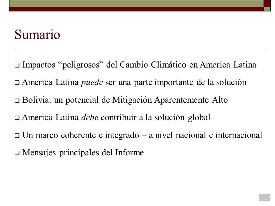Sumario Impactos peligrosos del Cambio Climático en America Latina America Latina puede ser una parte importante de la solución Bolivia: un potencial