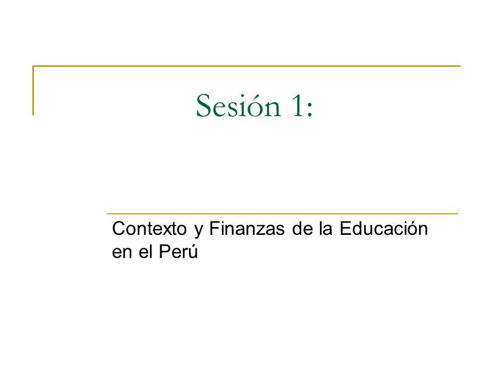 Sesión 1: Contexto y Finanzas de la Educación en el Perú