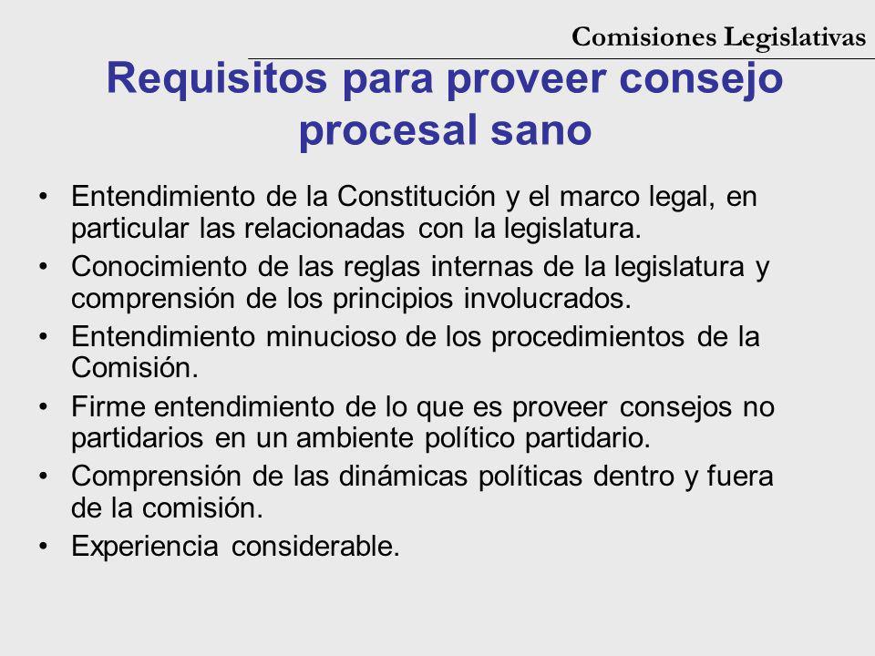 Comisiones Legislativas Requisitos para proveer consejo procesal sano Entendimiento de la Constitución y el marco legal, en particular las relacionada