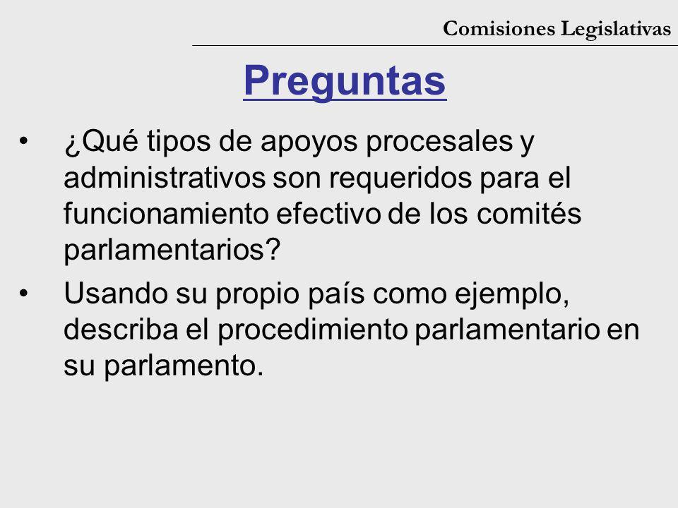 Comisiones Legislativas Preguntas ¿Qué tipos de apoyos procesales y administrativos son requeridos para el funcionamiento efectivo de los comités parlamentarios.