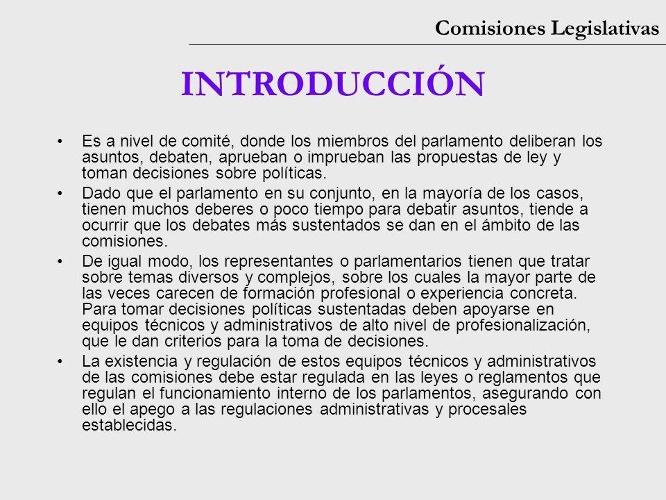Comisiones Legislativas INTRODUCCIÓN Es a nivel de comité, donde los miembros del parlamento deliberan los asuntos, debaten, aprueban o imprueban las propuestas de ley y toman decisiones sobre políticas.