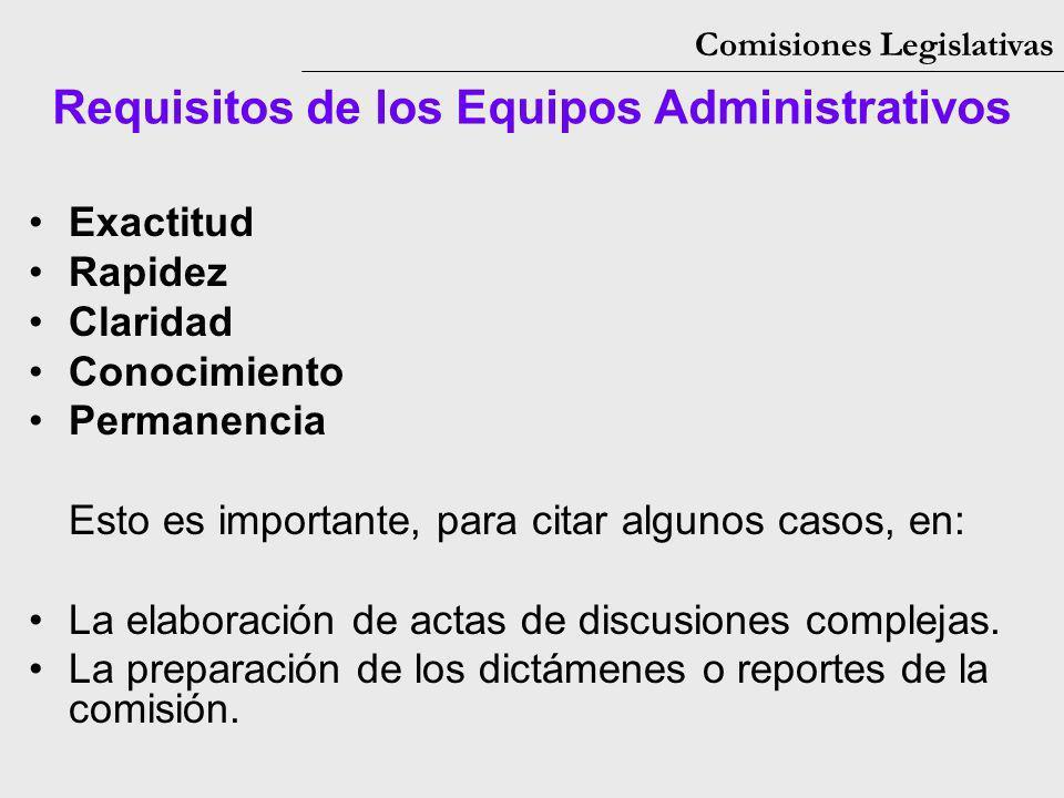 Comisiones Legislativas Exactitud Rapidez Claridad Conocimiento Permanencia Esto es importante, para citar algunos casos, en: La elaboración de actas