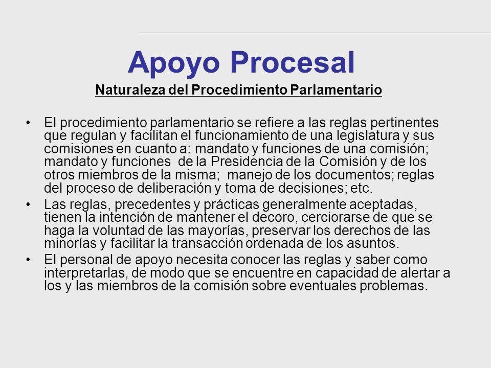 Apoyo Procesal Naturaleza del Procedimiento Parlamentario El procedimiento parlamentario se refiere a las reglas pertinentes que regulan y facilitan e