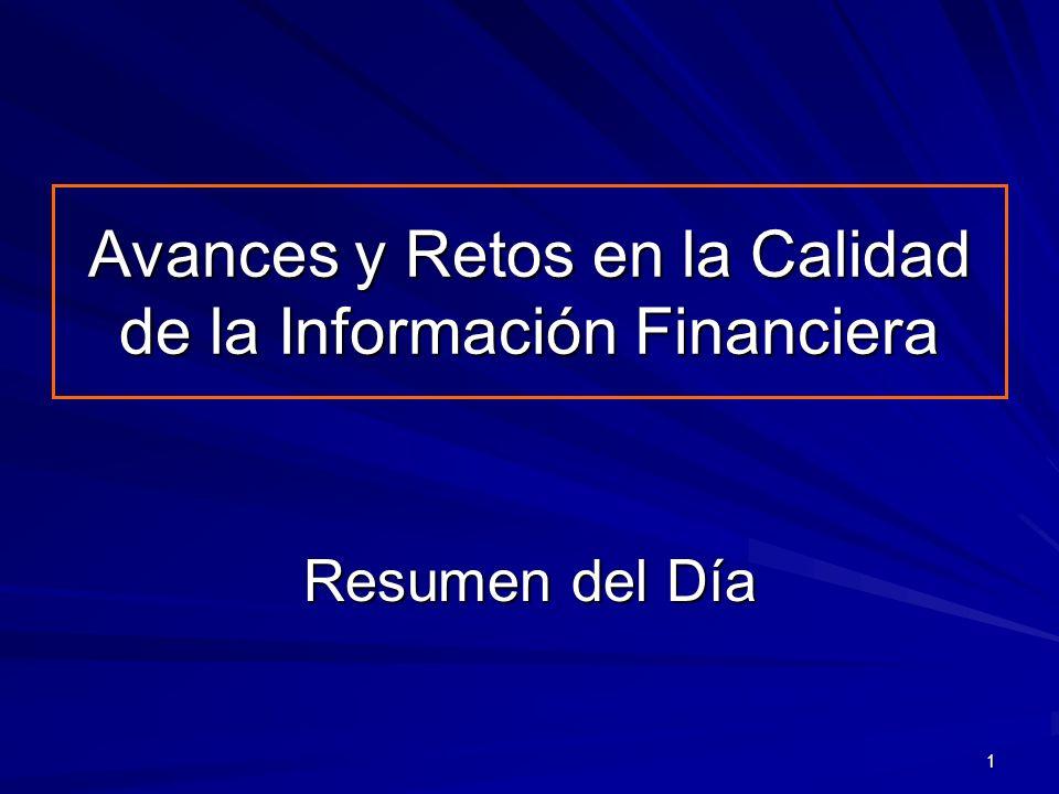 1 Avances y Retos en la Calidad de la Información Financiera Resumen del Día