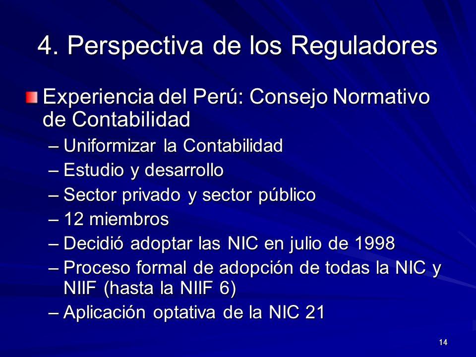 14 4. Perspectiva de los Reguladores Experiencia del Perú: Consejo Normativo de Contabilidad –Uniformizar la Contabilidad –Estudio y desarrollo –Secto