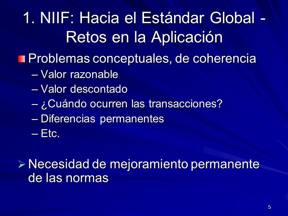 5 1. NIIF: Hacia el Estándar Global - Retos en la Aplicación Problemas conceptuales, de coherencia –Valor razonable –Valor descontado –¿Cuándo ocurren