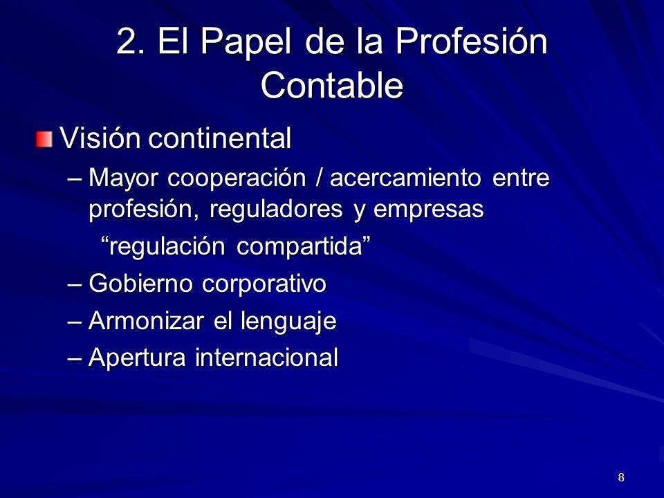 8 2. El Papel de la Profesión Contable Visión continental –Mayor cooperación / acercamiento entre profesión, reguladores y empresas regulación compart