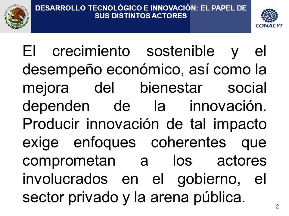 33 Una preocupación fundamental de la presente administración es mejorar los procesos de investigación científica e innovación tecnológica y traducir este conocimiento en oportunidades en el sector productivo, a fin de lograr un impacto económico positivo y atender las necesidades básicas de la sociedad.
