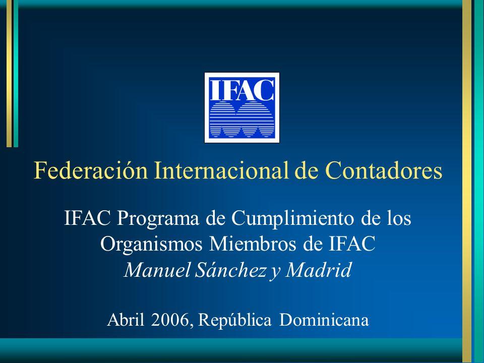 Federación Internacional de Contadores IFAC Programa de Cumplimiento de los Organismos Miembros de IFAC Manuel Sánchez y Madrid Abril 2006, República