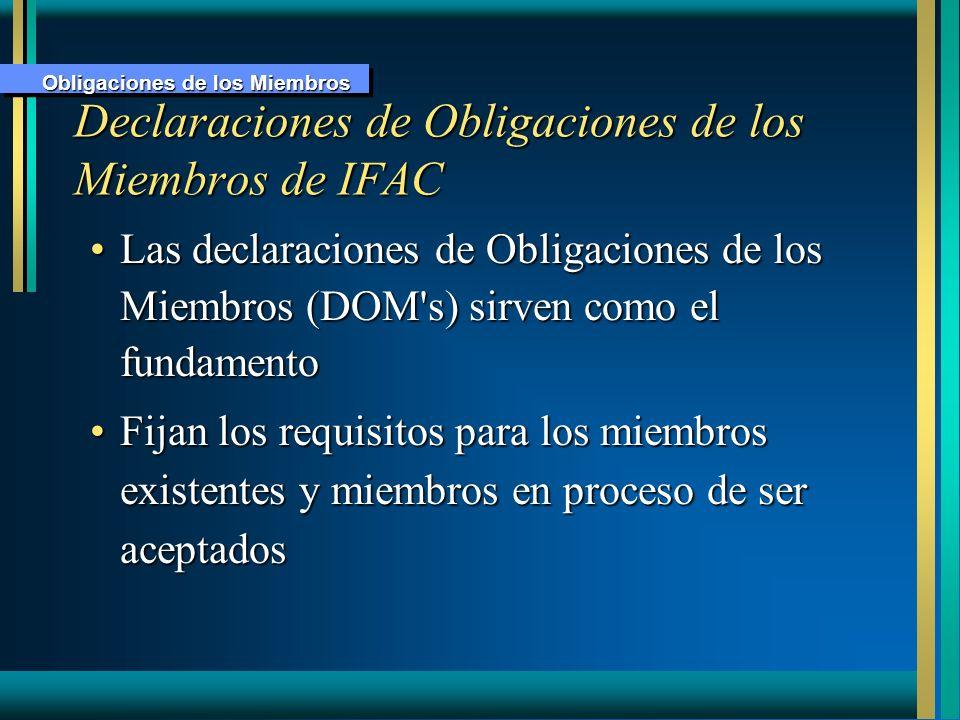 Declaraciones de Obligaciones de los Miembros de IFAC Las declaraciones de Obligaciones de los Miembros (DOM's) sirven como el fundamentoLas declaraci
