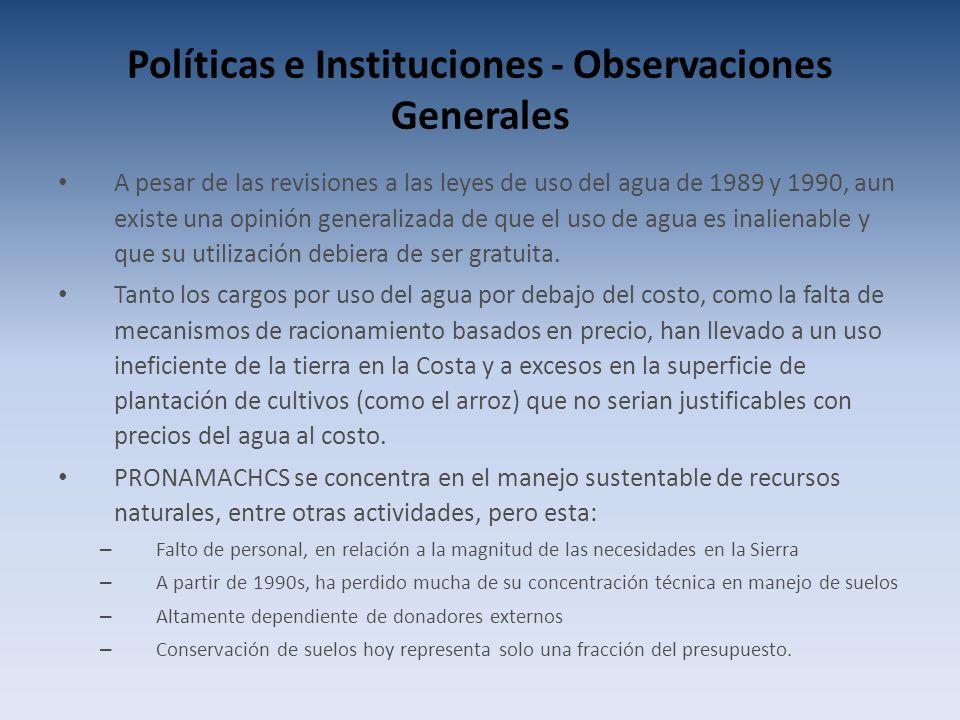 Políticas e Instituciones - Observaciones Generales A pesar de las revisiones a las leyes de uso del agua de 1989 y 1990, aun existe una opinión generalizada de que el uso de agua es inalienable y que su utilización debiera de ser gratuita.