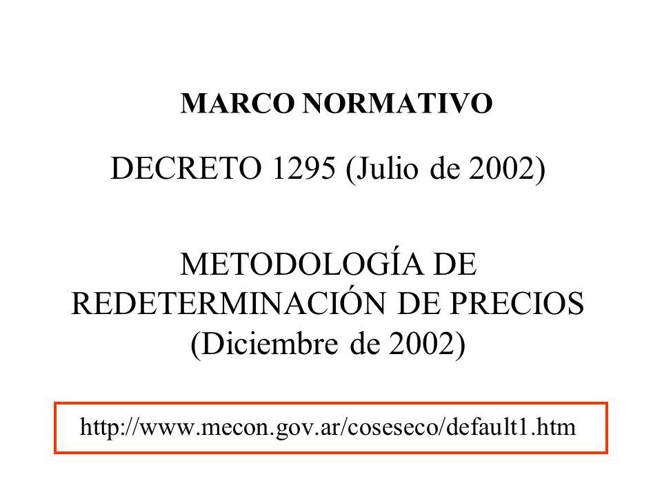 MARCO NORMATIVO DECRETO 1295 (Julio de 2002) METODOLOGÍA DE REDETERMINACIÓN DE PRECIOS (Diciembre de 2002) http://www.mecon.gov.ar/coseseco/default1.h