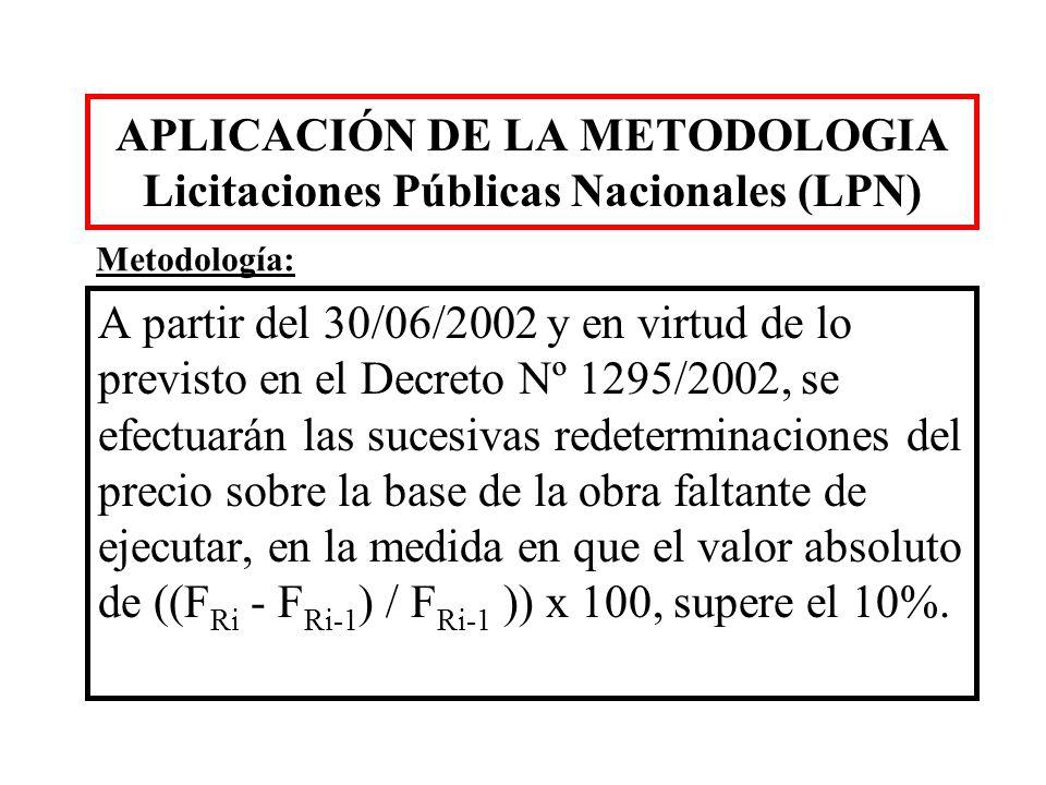 APLICACIÓN DE LA METODOLOGIA Licitaciones Públicas Nacionales (LPN) A partir del 30/06/2002 y en virtud de lo previsto en el Decreto Nº 1295/2002, se