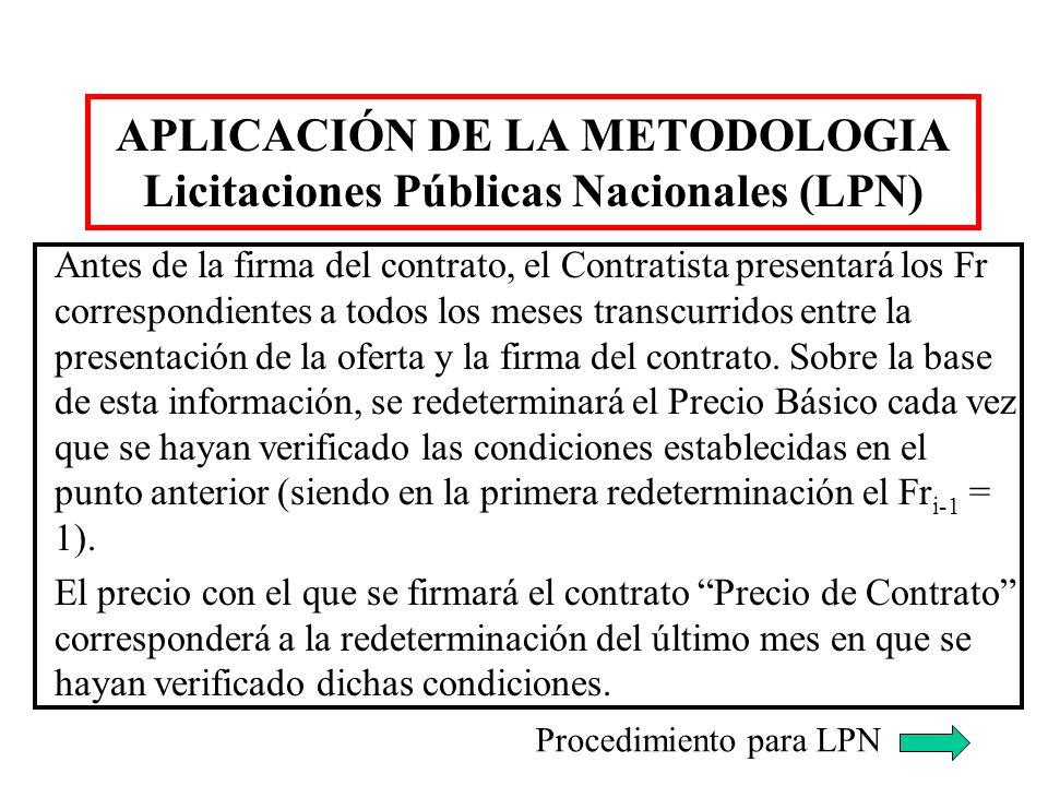 APLICACIÓN DE LA METODOLOGIA Licitaciones Públicas Nacionales (LPN) Antes de la firma del contrato, el Contratista presentará los Fr correspondientes