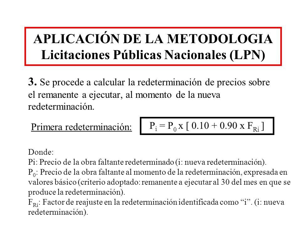 APLICACIÓN DE LA METODOLOGIA Licitaciones Públicas Nacionales (LPN) 3. Se procede a calcular la redeterminación de precios sobre el remanente a ejecut