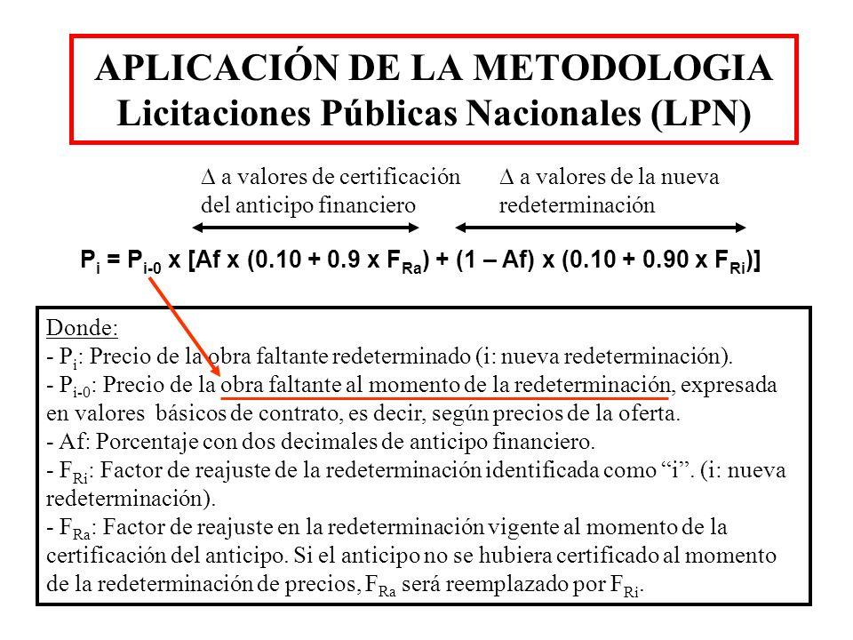 APLICACIÓN DE LA METODOLOGIA Licitaciones Públicas Nacionales (LPN) P i = P i-0 x [Af x (0.10 + 0.9 x F Ra ) + (1 – Af) x (0.10 + 0.90 x F Ri )] Donde
